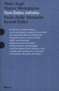 Libro Non-finito, infinito. Sculture di Paolo Delle Monache film di Benoit Felici. Catalogo della mostra (Roma, 27 marzo-30 giugno 2013) Marc Augé , Marco Meneguzzo