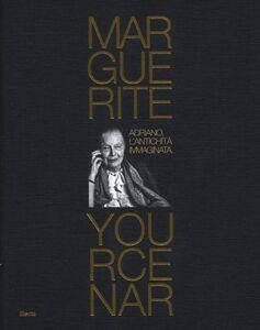 Foto Cover di Marguerite Yourcenar. Adriano, l'antichità immaginata. Catalogo della mosra (Tivoli, 28 marzo-3 novembre 2013), Libro di  edito da Mondadori Electa