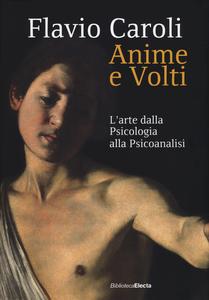 Libro Anime e volti. L'arte dalla psicologia alla psicoanalisi Flavio Caroli