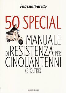 Foto Cover di 50 special. Manuale di resistenza per cinquantenni (e oltre), Libro di Patrizia Varetto, edito da Mondadori Electa