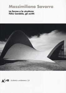 Libro La forma e la struttura. Félix Candela, gli scritti Massimiliano Savorra