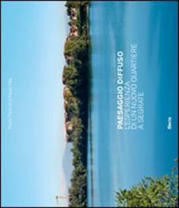Paesaggio diffuso. L'esperienza di un nuovo quartiere a Segrate. Ediz. illustrata