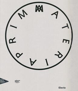 Prima materia. Catalogo della mostra (Venezia, 30 maggio 2013-31 dicembre 2014). Ediz. italiana, francese, inglese