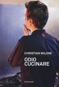 Libro Odio cucinare Christian Milone
