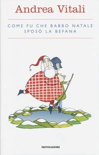Come fu che Babbo Natale sposò la Befana - Vitali Andrea - wuz.it