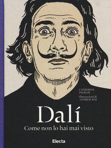 Foto Cover di Dalì come non lo hai mai visto, Libro di Catherine Ingram, edito da Mondadori Electa