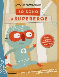 Foto Cover di Io sono un supereroe, Libro di Fausto Montanari, edito da Mondadori Electa