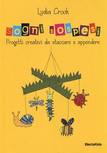 Foto Cover di Sogni sospesi. Progetti creativi da staccare e appendere, Libro di Lydia Crook, edito da Mondadori Electa