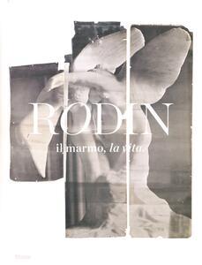Rodin, il marmo, la vita. Catalogo della mostra (Milano, 17 ottobre 2013-26 gennaio 2014)