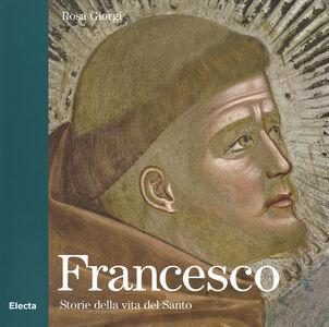 Libro Francesco. Storie della vita del Santo Rosa Giorgi