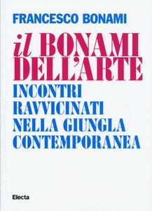 Libro Il Bonami dell'arte. Incontri ravvicinati nella giungla contemporanea Francesco Bonami