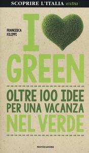 I love green. Oltre 100 idee per una vacanza nel verde