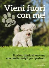 Vieni fuori con me! Il primo diario di un cane con tanti consigli ai padroni
