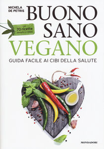 Libro Buono, sano, vegano. Guida facile ai cibi della salute. Con 70 ricette semplici e veloci Michela De Petris