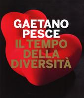 Gaetano Pesce. Il tempo della diversità. Catalogo della mostra (Roma, 26 giugno-5 ottobre 2014)