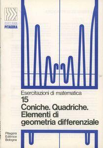 Libro Coniche, quadriche, elementi di geometria differenziale Bruno D'Amore