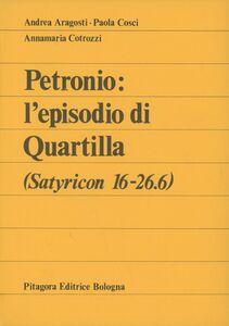 Libro Petronio: l'episodio di Quartilla (Satyricon 16-26.6) Andrea Aragosti , Paola Cosci , Annamaria Cotrozzi