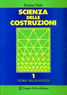 Rallydeicolliscaligeri.it Scienza delle costruzioni. Vol. 1: Teoria dell'Elasticità. Image