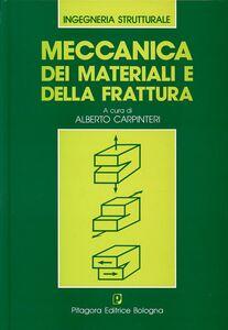 Foto Cover di Meccanica dei materiali e della frattura, Libro di Alberto Carpinteri, edito da Pitagora