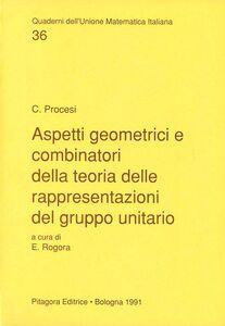 Libro Aspetti geometrici e combinatori della teoria delle rappresentazioni del gruppo unitario Claudio Procesi