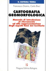 Libro Cartografia geomorfologica. Manuale di introduzione al rilevamento ed alla rappresentazione degli aspetti fisici del territorio Francesco Dramis , Carlo Bisci