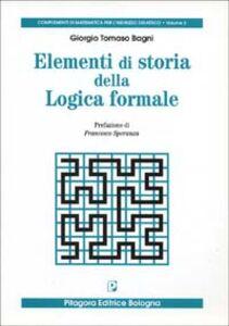 Libro Elementi di storia della logica formale Giorgio T. Bagni