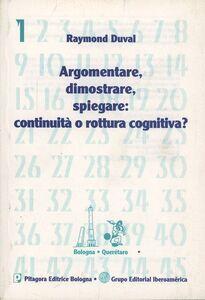 Foto Cover di Argomentare, dimostrare, spiegare: continuità o rottura cognitiva?, Libro di Raymond Duval, edito da Pitagora