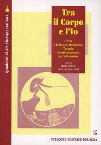 Foto Cover di Tra il corpo e l'io. L'arte e la danza-movimento terapia ad orientamento psicodinamico, Libro di  edito da Pitagora