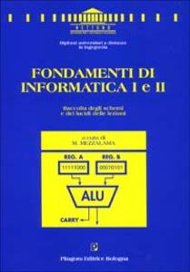 Fondamenti di informatica 1 e 2. Raccolta degli schemi e dei lucidi delle lezioni