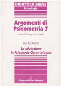 Libro Argomenti di psicometria. Vol. 7: La valutazione in psicologia gerontologica. Rabih Chattat