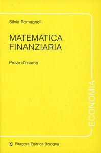 Foto Cover di Matematica finanziaria. Prove d'esame, Libro di Silvia Romagnoli, edito da Pitagora