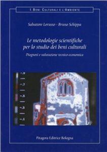 Libro Le metodologie scientifiche per lo studio dei beni culturali. Diagnosi e valutazione tecnico-economica Salvatore Lorusso , Bruno Schippa