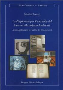 La diagnostica per il controllo del sistema manufatto-ambiente. Alcune applicazioni nel settore dei beni culturali. Con CD-ROM