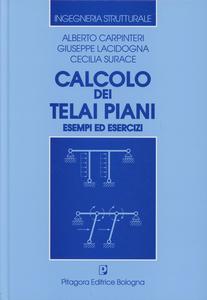 Libro Calcolo dei telai piani. Esempi ed esercizi Alberto Carpinteri , Giuseppe Lacidogna , Cecilia Surace