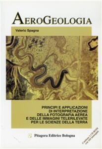 Aerogeologia. Principi e applicazioni di interpretazione della fotografia aerea e delle immagini telerilevate per le scienze della terra. Con CD-ROM