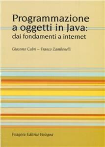 Programmazione a oggetti in Java: dai fondamenti a Internet
