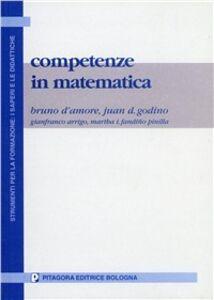 Libro Competenze in matematica. Una sfida per il processo di insegnamento-apprendimento Bruno D'Amore , Juan D. Godino , Gianfranco Arrigo