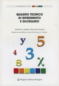 Foto Cover di Quadro teorico di riferimento e glossario, Libro di Nicolina A. Malara,Giancarlo Navarra, edito da Pitagora