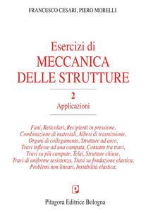 Esercizi di meccanica delle strutture. Vol. 2: Applicazioni.