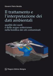 Il trattamento e l'interpretazione dei dati ambientali. Qualità dei suoli e delle acque sotterranee nella bonifica dei siti contaminati