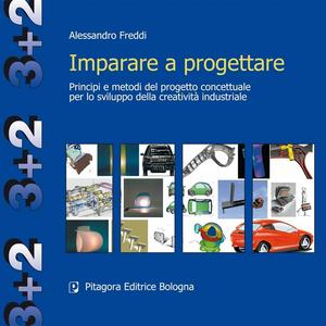 Libro Imparare a progettare. Principi e metodi del progetto concettuale per lo sviluppo della creatività industriale Alessandro Freddi