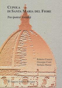 Cupola di Santa Maria del Fiore. Tra ipotesi e realtà. Studi e ricerche per un'indagine avanzata. Con CD-ROM