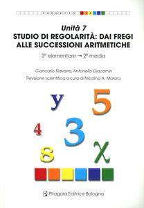 Foto Cover di Unità 7. Studio di regolarità: dai fregi alle successioni numeriche, Libro di Giancarlo Navarra,Antonella Giacomin, edito da Pitagora