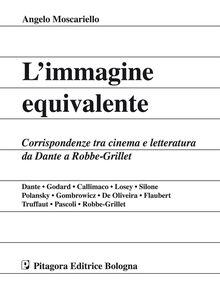 Foto Cover di L' immagine equivalente. Corrispondenze tra cinema e letteratura da Dante a Robbe-Grillet, Libro di Angelo Moscariello, edito da Pitagora
