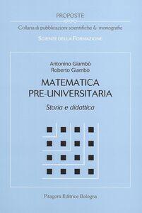 Libro Matematica pre-universitaria. Storia e didattica Antonino Giambò , Roberto Giambò
