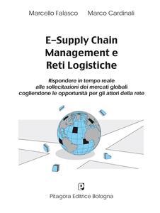 E-supply chain management e reti logistiche. Rispondere in tempo reale alle sollecitazioni dei mercati globali cogliendone le opportunità per gli attori della rete