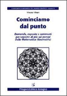 Cominciamo dal punto. Domande, risposte e commenti per saperne di più sui perché della matematica.pdf
