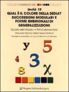 Libro Unità 10. Qual è il colore della sedia? Successioni modulari e forme embrionali di generalizzazioni. Scuola dell'infanzia