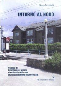 Intorno al nodo. Processi di densificazione urbana e territoriale nelle aree ad alta accessibilità infrastrutturale