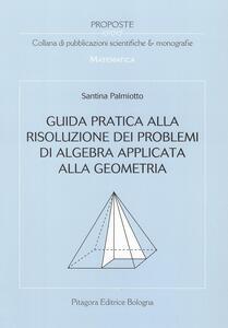 Guida pratica alla risoluzione dei problemi di algebra applicata alla geometria